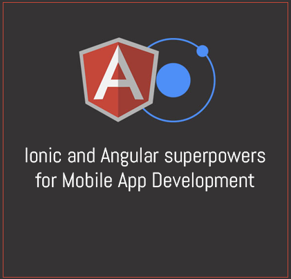 Ionic and AngularJS superpowers for Mobile App Development