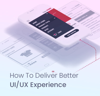 How To Deliver Better UI/UX Experience