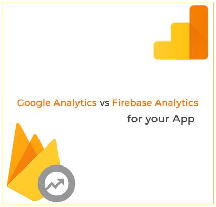 Google Analytics vs Firebase Analytics for your App