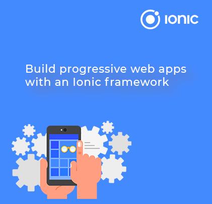 Build progressive web apps with Ionic framework