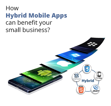 How Hybrid Mobile Apps can benefit your small business?