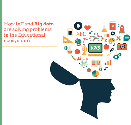 How IoT and Big data are solving problems in the Educational ecosystem?